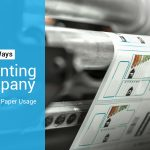 3 Ways A Printing Company Can Reduce Paper Usage